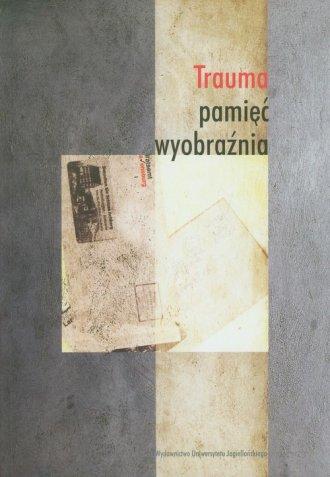 Trauma, pamięć, wyobraźnia - okładka książki