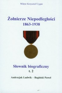 Żołnierze niepodległości 1863-1938. Słownik biograficzny. Tom 2 - okładka książki