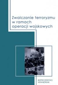 Zwalczanie terroryzmu w ramach operacji wojskowych - okładka książki
