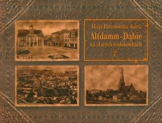 Altdamm-Dąbie na starych widokówkach - okładka książki