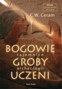 Bogowie, groby i uczeni. Tajemnice archeologii - okładka książki