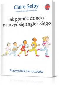 Jak pomóc dziecku nauczyć się angielskiego. Przewodnik dla rodziców - okładka książki