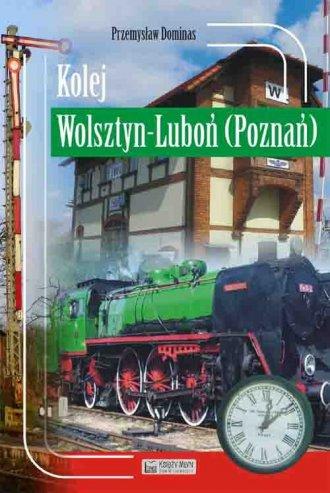 Kolej Wolsztyn Luboń (Poznań) - okładka książki