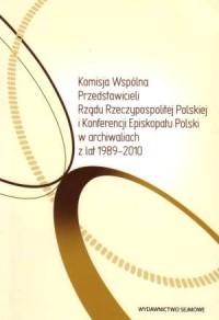 Komisja Wspólna Przedstawicieli Rządu Rzeczypospolitej Polskiej i Konferencji Episkopatu Polski w archiwaliach z lat 1989-2010 - okładka książki