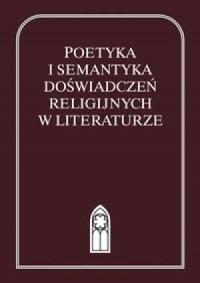 Poetyka i semantyka doświadczeń religijnych w literaturze - okładka książki