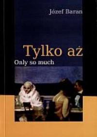 Tylko aż. Only so much. Wersja polsko-angielska - okładka książki