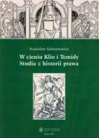 W cieniu Klio i Temidy. Studia z historii prawa - okładka książki