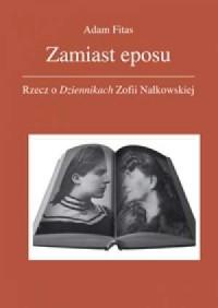 Zamiast eposu. Rzecz o Dziennikach Zofii Nałkowskiej - okładka książki