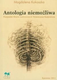 Antologia niemożliwa. Przypadek Słojów Zadrzewnych Tymoteusza Karpowicza - okładka książki
