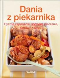 Dania z piekarnika. Pyszne zapiekanki, soczyste pieczenie, potrawy z drobiu - okładka książki