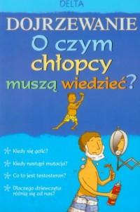 Dojrzewanie. O czym chłopcy muszą wiedzieć? - okładka książki