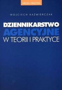Dziennikarstwo agencyjne w teorii i praktyce - okładka książki