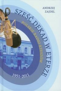 Sześć dekad w eterze. Polskie Radio Rzeszów 1951-2011 - okładka książki