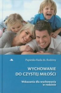 Wychowanie do czystej miłości. - Papieska Rada ds. Rodziny - okładka książki