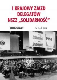 I Krajowy Zjazd Delegatów NSZZ Solidarność. Stenogramy. Tom 1. I tura - okładka książki