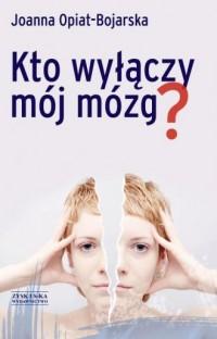 Kto wyłączy mój mózg? - Joanna - okładka książki