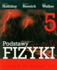 Podstawy fizyki. Tom 5. Fizyka: kwantowa, ciała stałego, jądrowa, cząstek elemetarnych - okładka książki