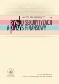 Ryzyko sekurytyzacji a kryzys finansowy - okładka książki