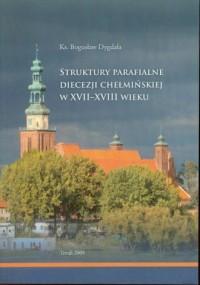 Struktury parafialne diecezji chełmskiej w XVII-XVIII wieku - okładka książki
