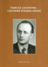 Tadeusz Zastawnik. Człowiek polskiej - okładka książki