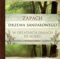 Zapach drzewa sandałowego w ostatnich - okładka książki