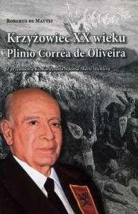 Krzyżowiec XX wieku. Plinio Correa de Oliveira - okładka książki