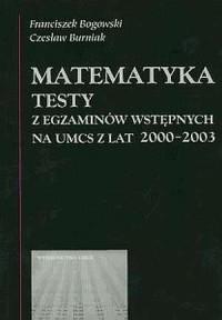 Matematyka. Testy z egzaminów wstępnych na UMCS z lat 2000-2003 - okładka książki