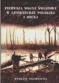 Pierwsza wojna światowa w literaturze polskiej i obcej. Wybrane zagadnienia - okładka książki