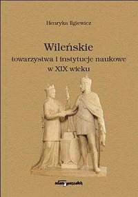 Wileńskie towarzystwa i instytucje naukowe w XIX wieku - okładka książki