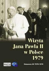 Wizyta Jana Pawła II w Polsce 1979. Dokumenty KC PZPR i MSW - okładka książki