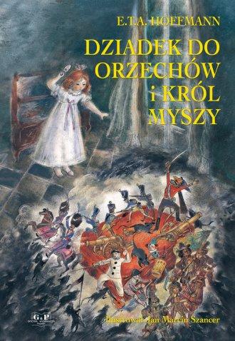 Hoffmann E.T.A. - Dziadek do Orzechow i Krol Myszy