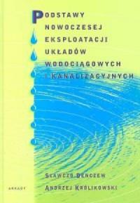 Podstawy nowoczesnej eksploatacji układów wodociągowych i kanalizacyjnych - okładka książki