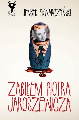 Zabiłem Piotra Jaroszewicza - okładka książki