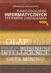 Funkcjonalność informatycznych systemów zarządzania. Tom 2. Systemy Business Intelligence - okładka książki