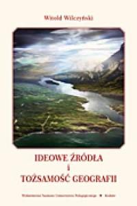 Ideowe źródła i tożsamość geografii - okładka książki