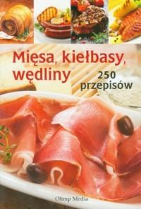 Mięsa, kiełbasy, wędliny 250 przepisów - okładka książki