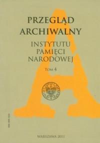 Przegląd Archiwalny Instytutu Pamięci Narodowej. Tom 4 - okładka książki