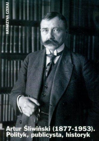 Artur Śliwiński (1877-1953). Polityk, - okładka książki
