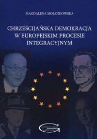 Chrześcijańska demokracja w europejskim procesie integracyjnym - okładka książki