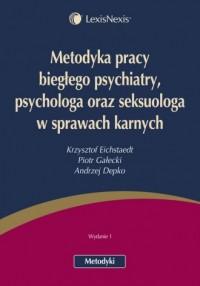 Metodyka pracy biegłego psychiatry psychologa oraz seksuologa w sprawach karnych - okładka książki