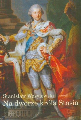 Na dworze króla Stasia - okładka książki