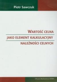 Wartość celna jako element kalkulacyjny należności celnych - okładka książki