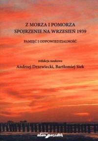 Z morza i Pomorza. Spojrzenie na wrzesień 1939. Pamięć i odpowiedzialność - okładka książki
