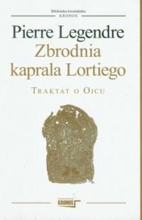 Zbrodnia kaprala Lortiego. Traktat o ojcu. Seria: Biblioteka kwartalnika Kronos - okładka książki