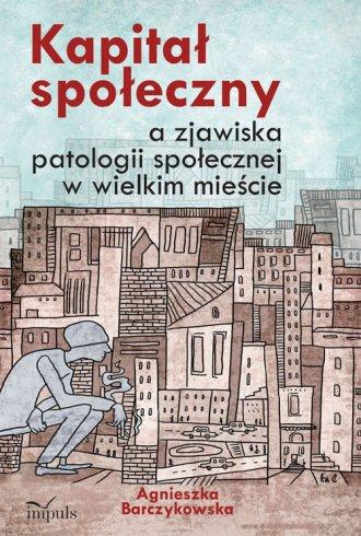 Kapitał społeczny a zjawiska patologii - okładka książki