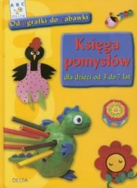 Księga pomysłów dla dzieci od 3 do 7 lat - okładka książki