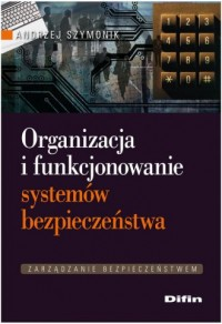 Organizacja i funkcjonowanie systemów bezpieczeństwa - okładka książki