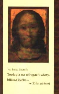Teologia na usługach wiary, blizsza - okładka książki