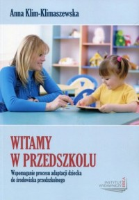Witamy w przedszkolu. Wspomaganie procesu adaptacji dziecka do środowiska przedszkolnego - okładka książki