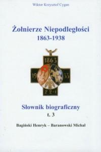 Żołnierze niepodległości 1863-1938. Słownik biograficzny. Tom 3 - okładka książki